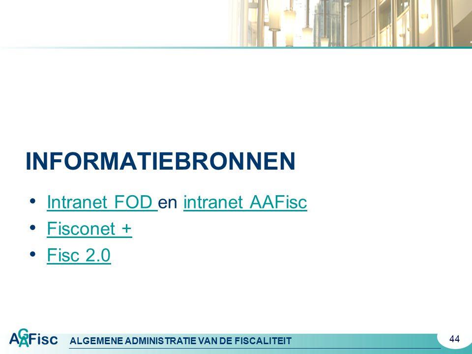 ALGEMENE ADMINISTRATIE VAN DE FISCALITEIT INFORMATIEBRONNEN Intranet FOD en intranet AAFisc Intranet FOD intranet AAFisc Fisconet + Fisc 2.0 44