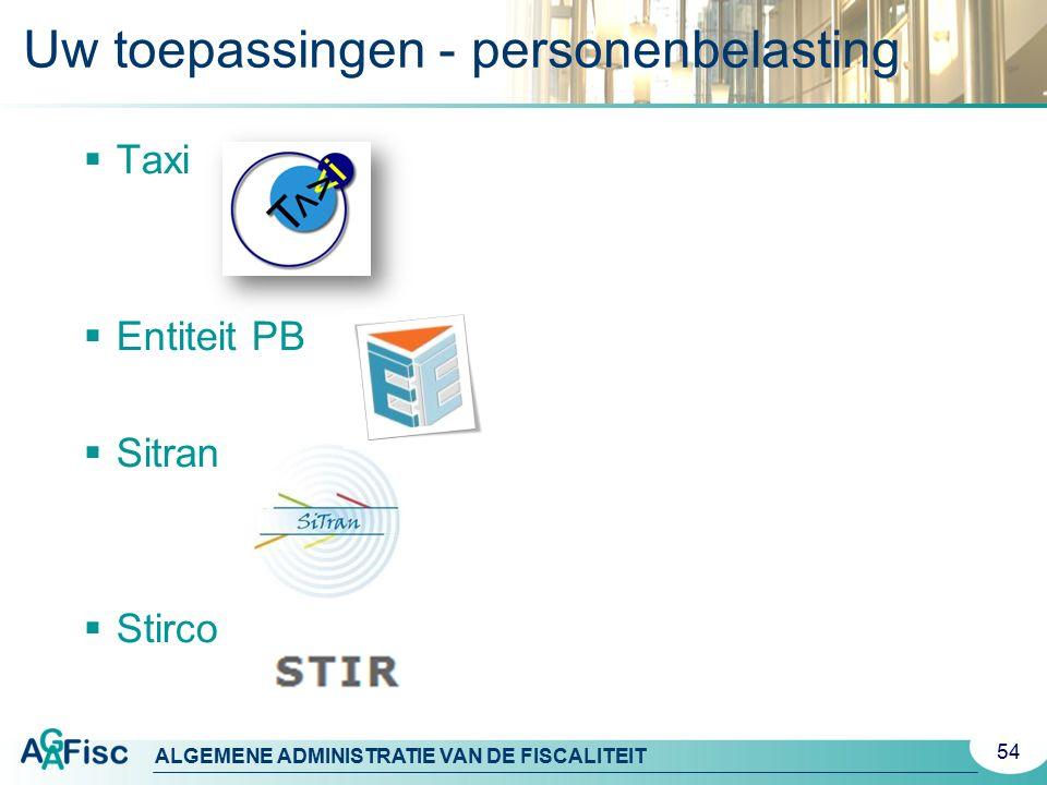 ALGEMENE ADMINISTRATIE VAN DE FISCALITEIT Uw toepassingen - personenbelasting  Taxi  Entiteit PB  Sitran  Stirco 54