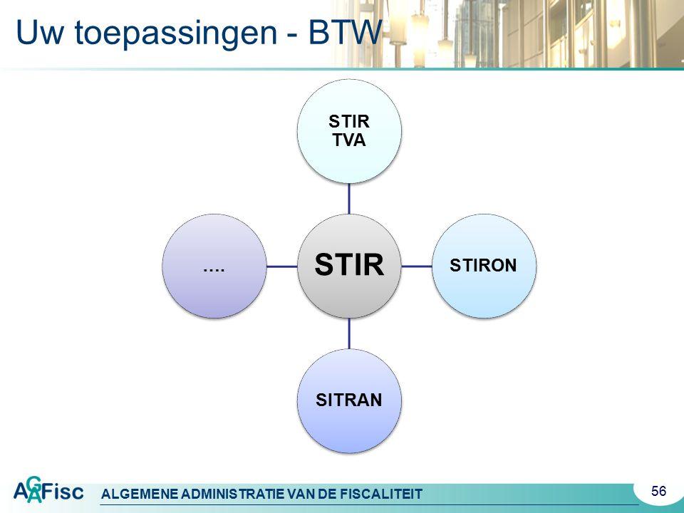 ALGEMENE ADMINISTRATIE VAN DE FISCALITEIT Uw toepassingen - BTW 56 STIR STIR TVA STIRONSITRAN….