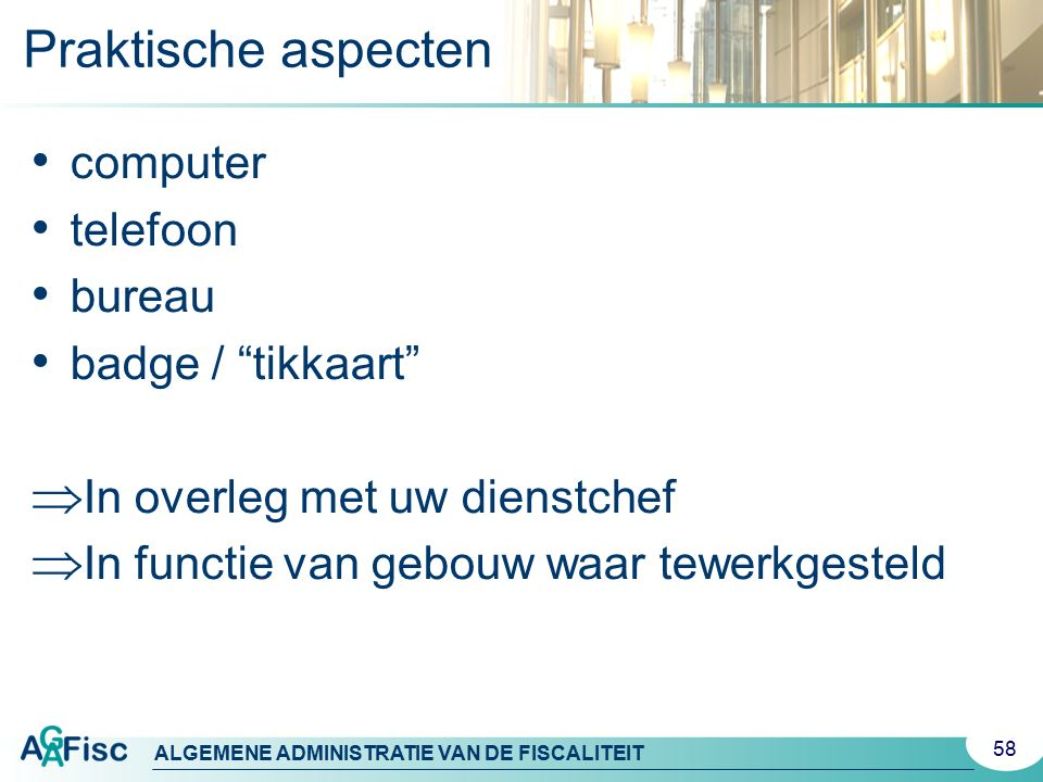 """ALGEMENE ADMINISTRATIE VAN DE FISCALITEIT Praktische aspecten computer telefoon bureau badge / """"tikkaart""""  In overleg met uw dienstchef  In functie"""