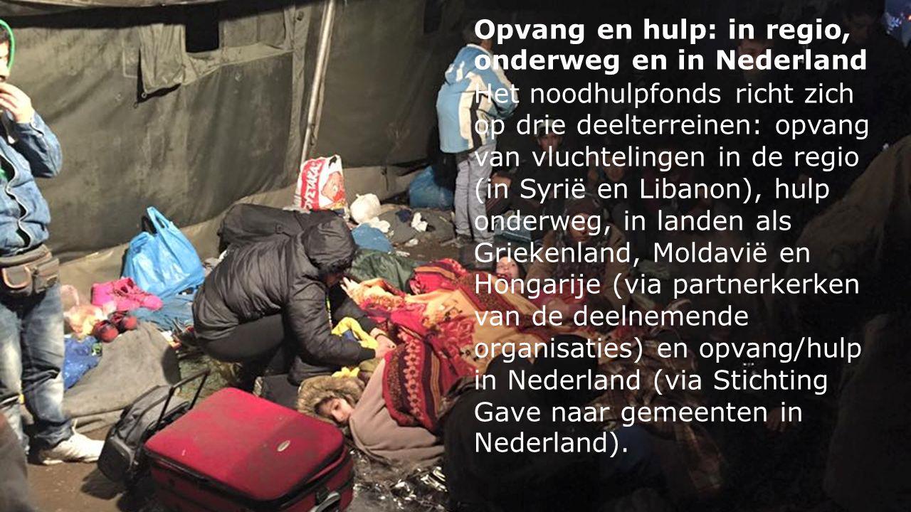 Opvang en hulp: in regio, onderweg en in Nederland Het noodhulpfonds richt zich op drie deelterreinen: opvang van vluchtelingen in de regio (in Syrië en Libanon), hulp onderweg, in landen als Griekenland, Moldavië en Hongarije (via partnerkerken van de deelnemende organisaties) en opvang/hulp in Nederland (via Stichting Gave naar gemeenten in Nederland).