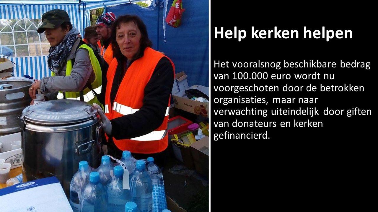 Help kerken helpen Het vooralsnog beschikbare bedrag van 100.000 euro wordt nu voorgeschoten door de betrokken organisaties, maar naar verwachting uiteindelijk door giften van donateurs en kerken gefinancierd.