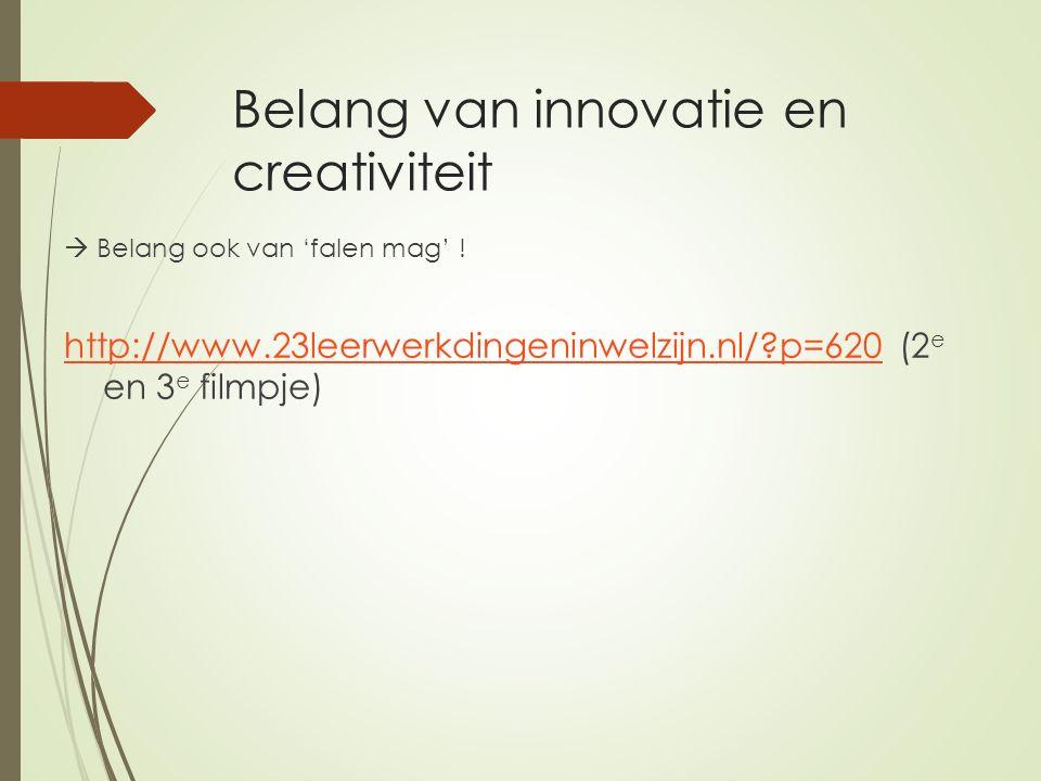 Belang van innovatie en creativiteit  Belang ook van 'falen mag' .