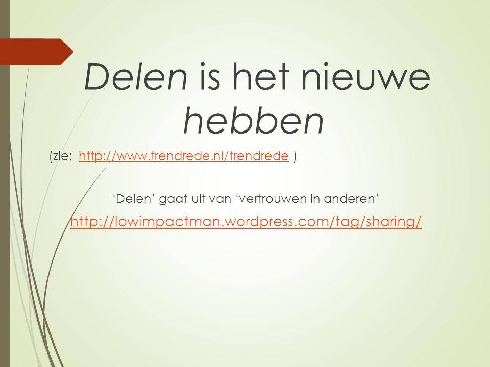 Delen is het nieuwe hebben (zie: http://www.trendrede.nl/trendrede )http://www.trendrede.nl/trendrede 'Delen' gaat uit van 'vertrouwen in anderen' http://lowimpactman.wordpress.com/tag/sharing/