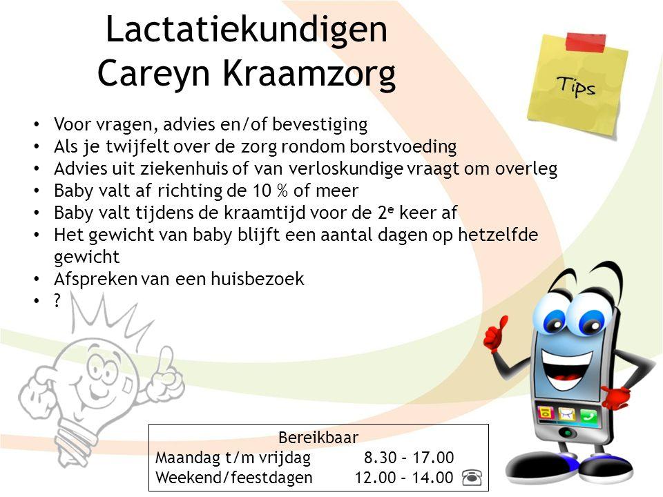 Lactatiekundigen Careyn Kraamzorg Voor vragen, advies en/of bevestiging Als je twijfelt over de zorg rondom borstvoeding Advies uit ziekenhuis of van