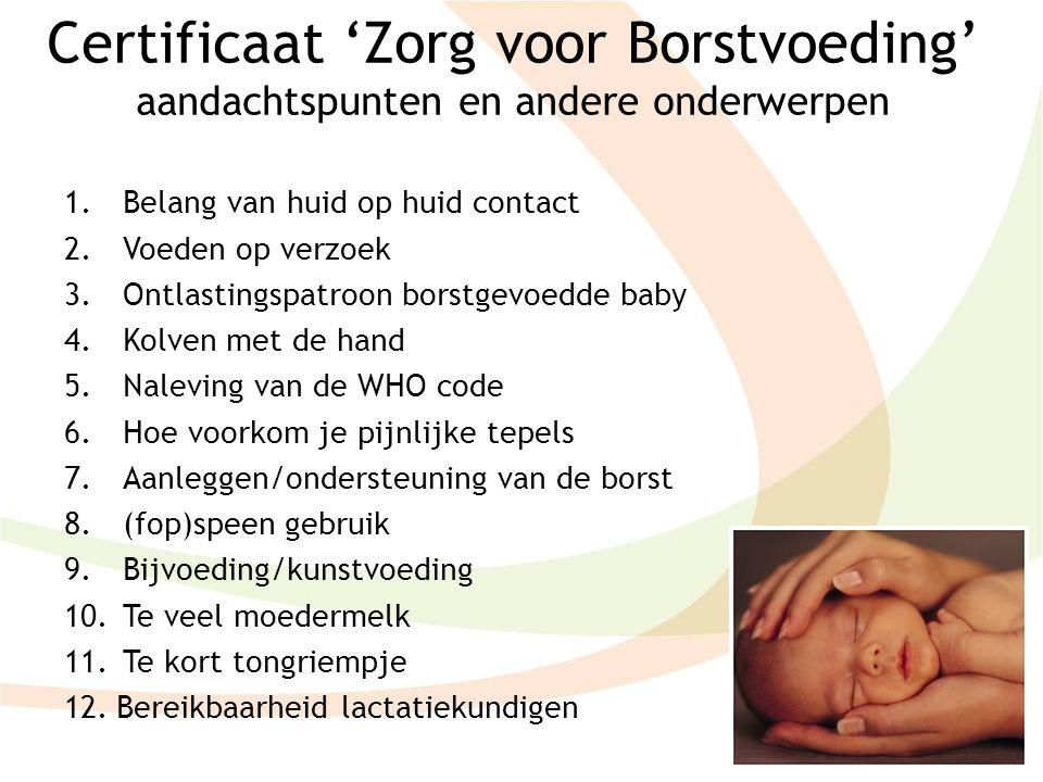 Certificaat 'Zorg voor Borstvoeding' aandachtspunten en andere onderwerpen 1.Belang van huid op huid contact 2.Voeden op verzoek 3.Ontlastingspatroon