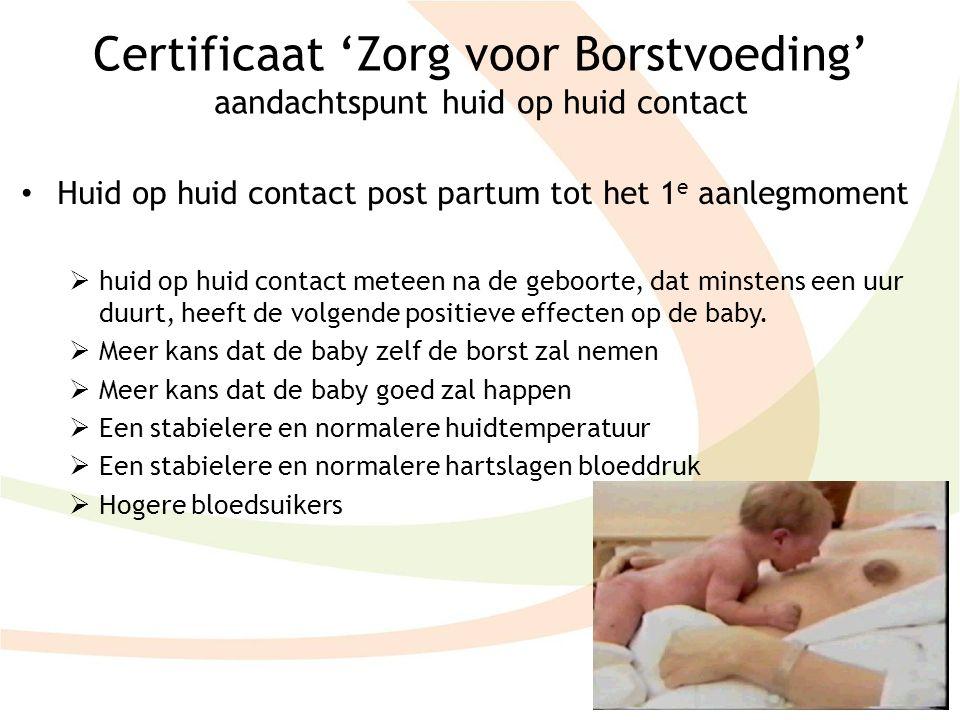 Certificaat 'Zorg voor Borstvoeding' aandachtspunt huid op huid contact Huid op huid contact post partum tot het 1 e aanlegmoment  huid op huid conta
