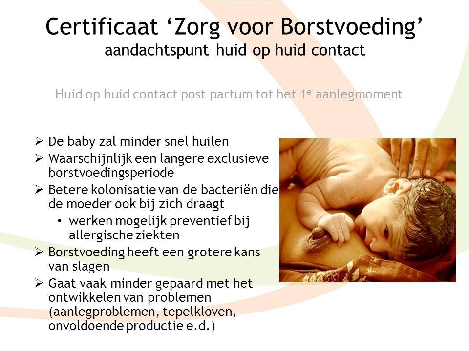 Certificaat 'Zorg voor Borstvoeding' aandachtspunt huid op huid contact  De baby zal minder snel huilen  Waarschijnlijk een langere exclusieve borst