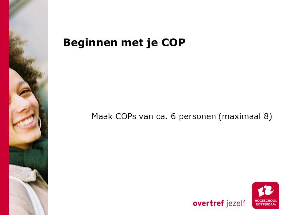 Beginnen met je COP Maak COPs van ca. 6 personen (maximaal 8)