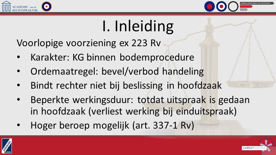 I. Inleiding Voorlopige voorziening ex 223 Rv Karakter: KG binnen bodemprocedure Ordemaatregel: bevel/verbod handeling Bindt rechter niet bij beslissi