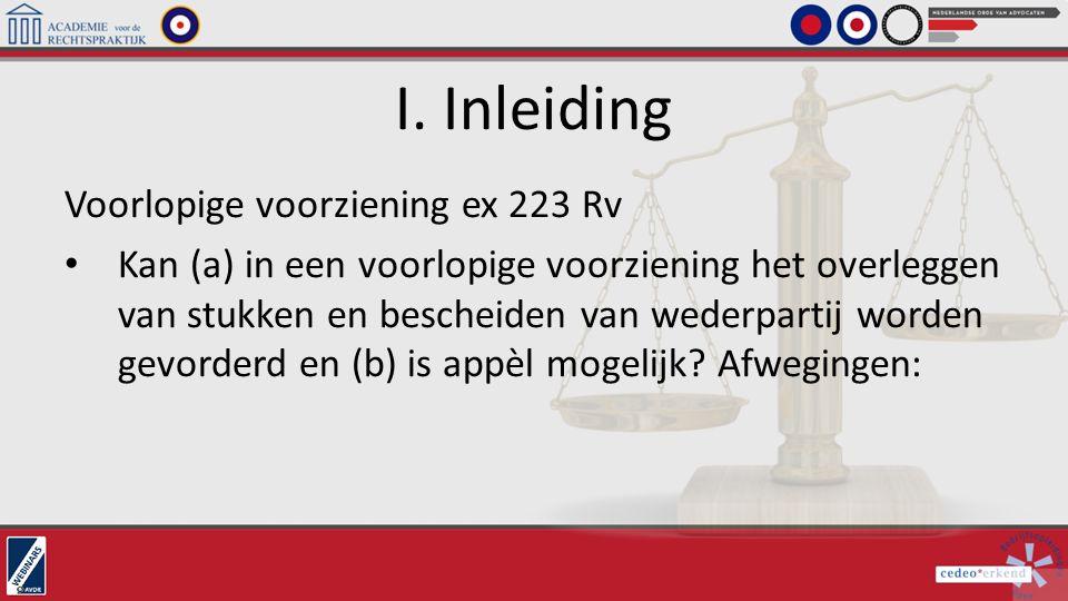 I. Inleiding Voorlopige voorziening ex 223 Rv Kan (a) in een voorlopige voorziening het overleggen van stukken en bescheiden van wederpartij worden ge
