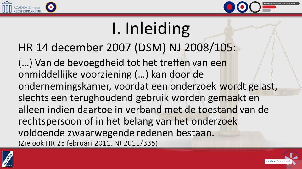I. Inleiding HR 14 december 2007 (DSM) NJ 2008/105: (…) Van de bevoegdheid tot het treffen van een onmiddellijke voorziening (…) kan door de ondernemi