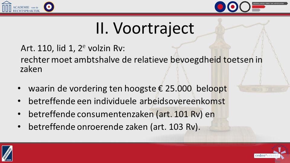 II. Voortraject Art. 110, lid 1, 2 e volzin Rv: rechter moet ambtshalve de relatieve bevoegdheid toetsen in zaken waarin de vordering ten hoogste € 25