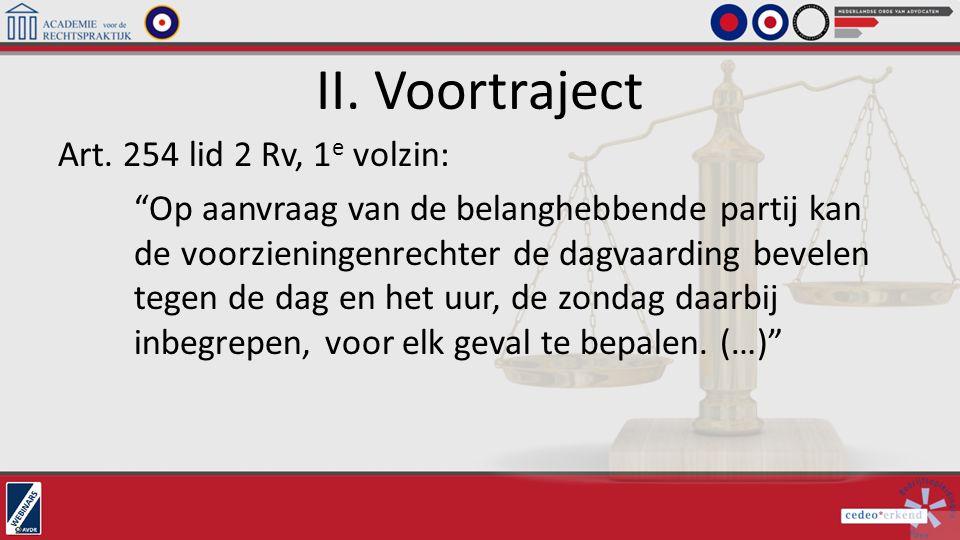 """II. Voortraject Art. 254 lid 2 Rv, 1 e volzin: """"Op aanvraag van de belanghebbende partij kan de voorzieningenrechter de dagvaarding bevelen tegen de d"""
