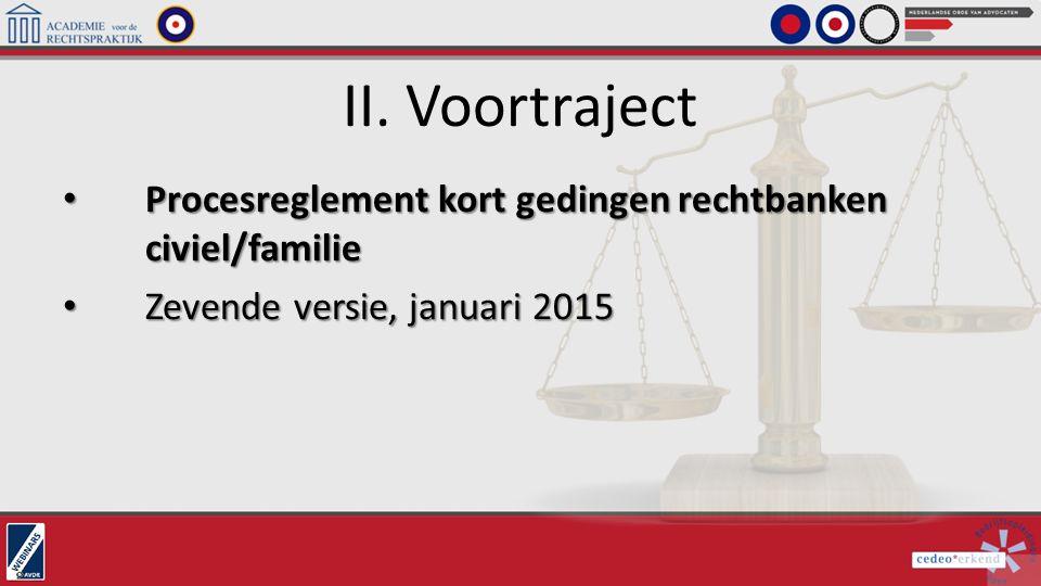 II. Voortraject Procesreglement kort gedingen rechtbanken civiel/familie Procesreglement kort gedingen rechtbanken civiel/familie Zevende versie, janu