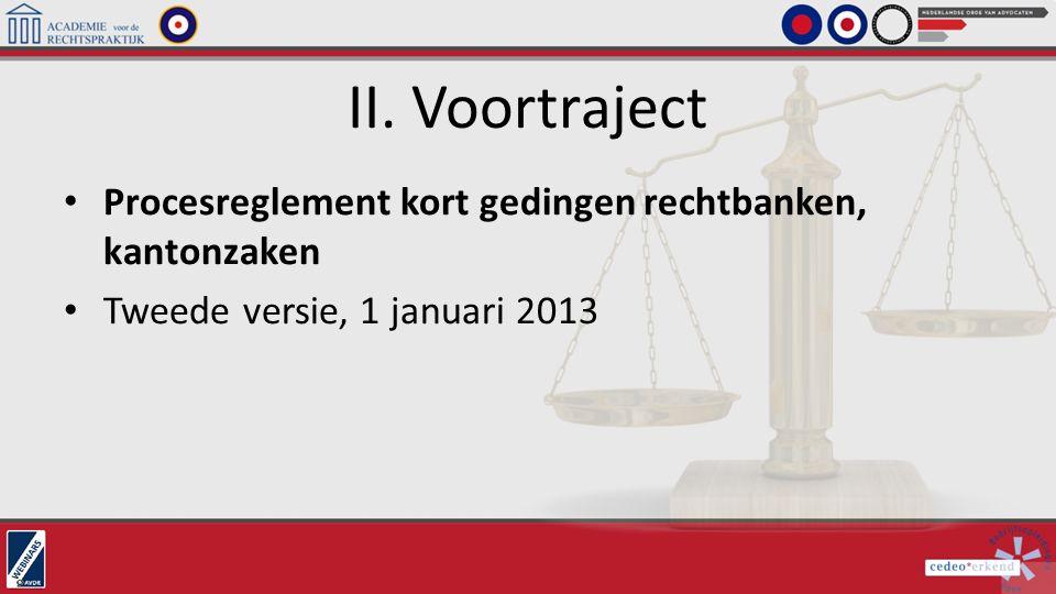 II. Voortraject Procesreglement kort gedingen rechtbanken, kantonzaken Tweede versie, 1 januari 2013