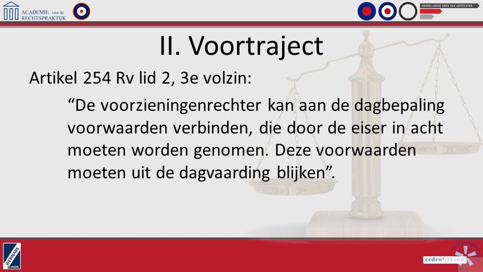 """II. Voortraject Artikel 254 Rv lid 2, 3e volzin: """"De voorzieningenrechter kan aan de dagbepaling voorwaarden verbinden, die door de eiser in acht moet"""