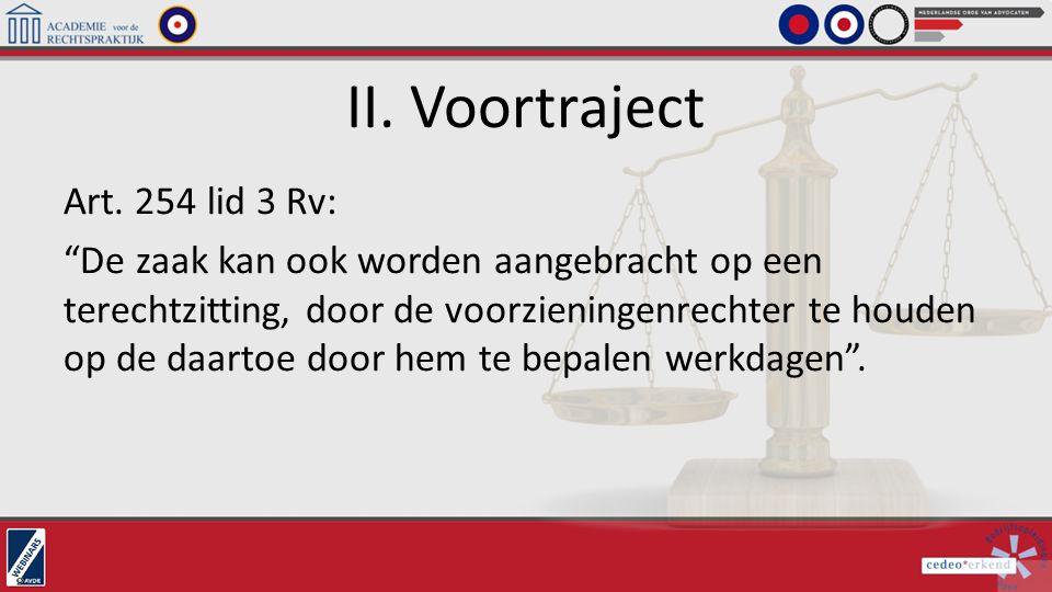 """II. Voortraject Art. 254 lid 3 Rv: """"De zaak kan ook worden aangebracht op een terechtzitting, door de voorzieningenrechter te houden op de daartoe doo"""