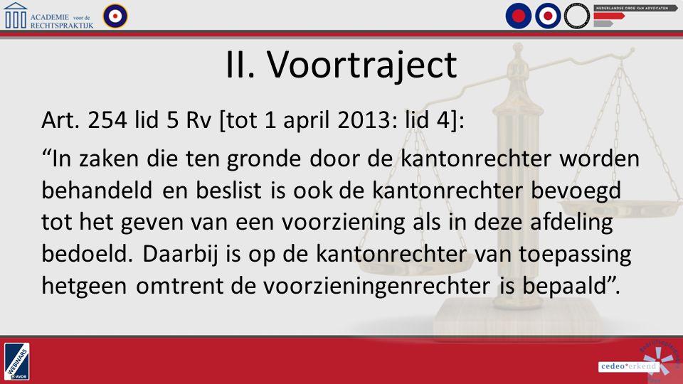 """II. Voortraject Art. 254 lid 5 Rv [tot 1 april 2013: lid 4]: """"In zaken die ten gronde door de kantonrechter worden behandeld en beslist is ook de kant"""