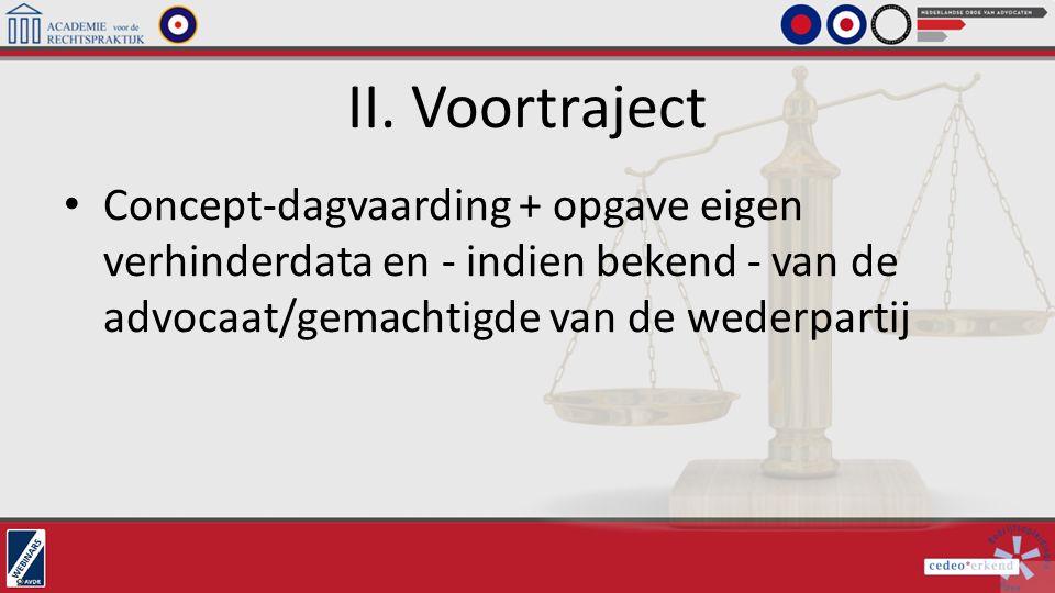 II. Voortraject Concept-dagvaarding + opgave eigen verhinderdata en - indien bekend - van de advocaat/gemachtigde van de wederpartij