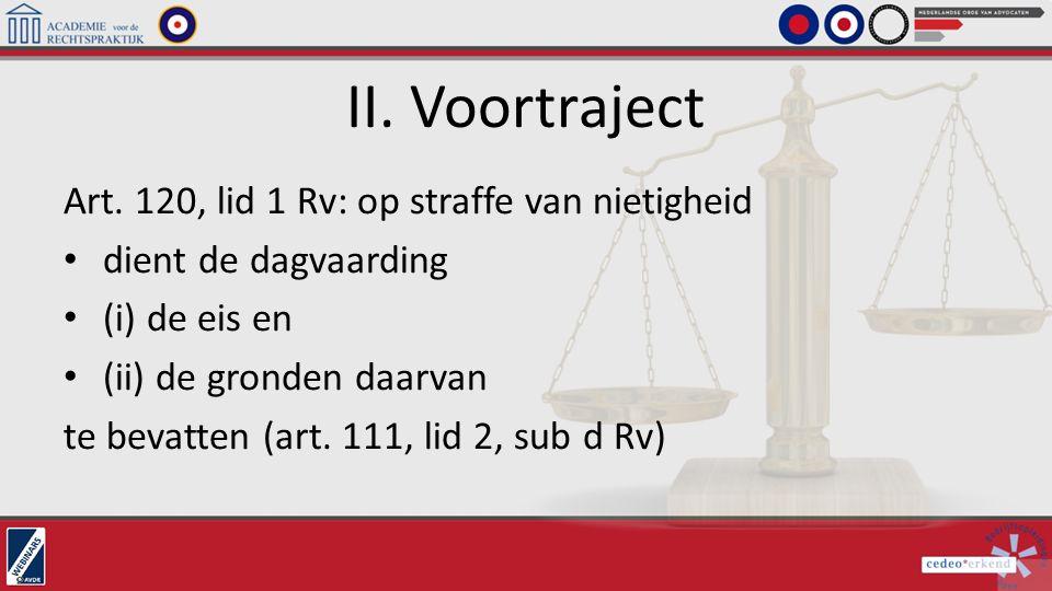 II. Voortraject Art. 120, lid 1 Rv: op straffe van nietigheid dient de dagvaarding (i) de eis en (ii) de gronden daarvan te bevatten (art. 111, lid 2,