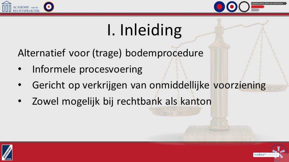 I. Inleiding Alternatief voor (trage) bodemprocedure Informele procesvoering Gericht op verkrijgen van onmiddellijke voorziening Zowel mogelijk bij re