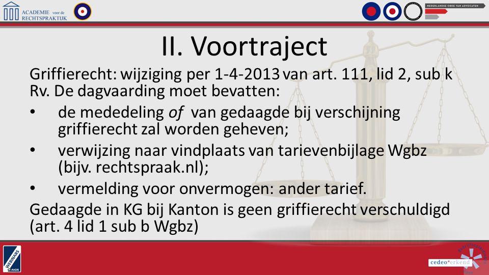 II. Voortraject Griffierecht: wijziging per 1-4-2013 van art. 111, lid 2, sub k Rv. De dagvaarding moet bevatten: de mededeling of van gedaagde bij ve
