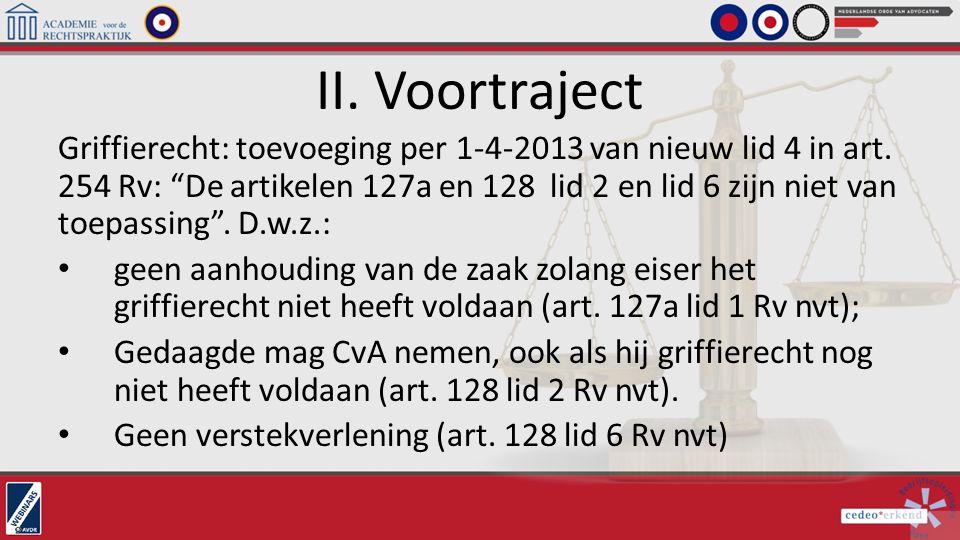 """II. Voortraject Griffierecht: toevoeging per 1-4-2013 van nieuw lid 4 in art. 254 Rv: """"De artikelen 127a en 128 lid 2 en lid 6 zijn niet van toepassin"""