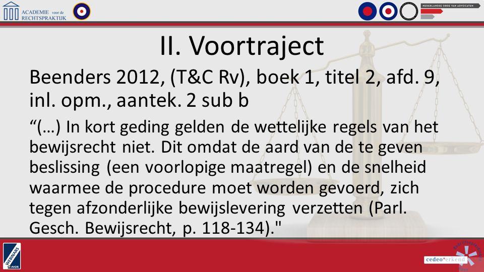 """II. Voortraject Beenders 2012, (T&C Rv), boek 1, titel 2, afd. 9, inl. opm., aantek. 2 sub b """"(…) In kort geding gelden de wettelijke regels van het b"""