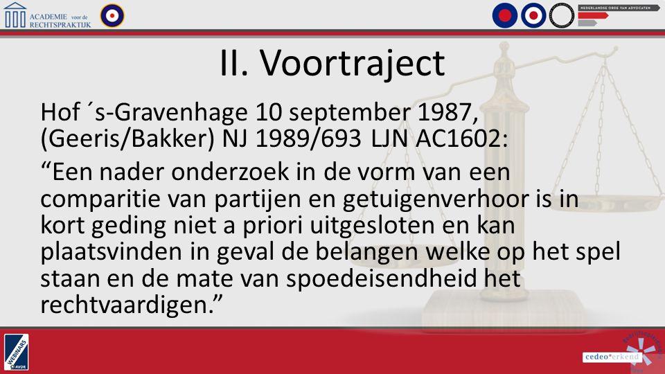 """II. Voortraject Hof ´s-Gravenhage 10 september 1987, (Geeris/Bakker) NJ 1989/693 LJN AC1602: """"Een nader onderzoek in de vorm van een comparitie van pa"""