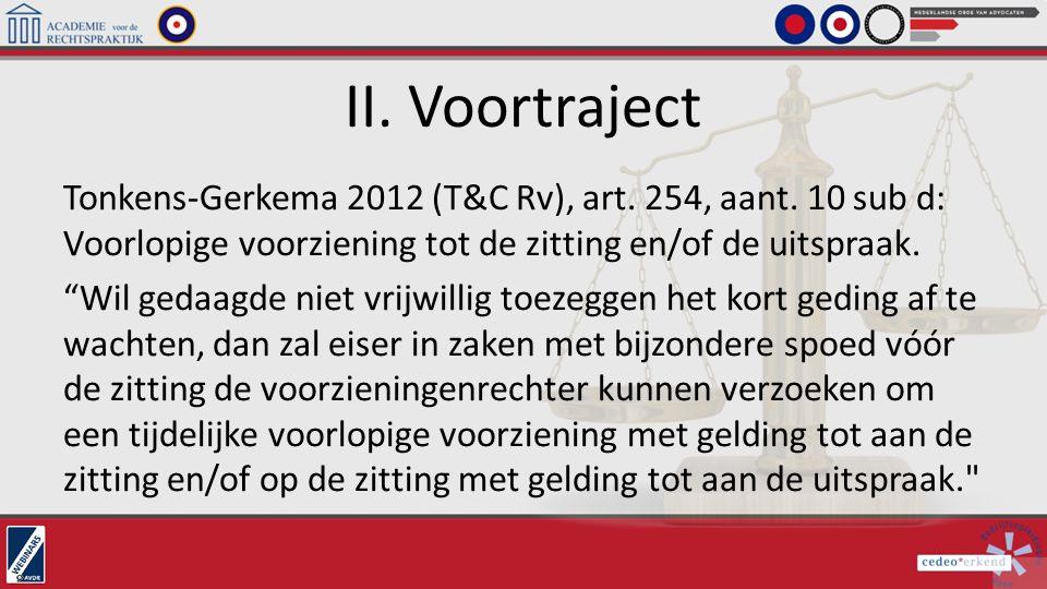 """II. Voortraject Tonkens-Gerkema 2012 (T&C Rv), art. 254, aant. 10 sub d: Voorlopige voorziening tot de zitting en/of de uitspraak. """"Wil gedaagde niet"""
