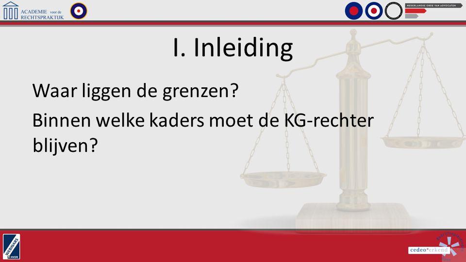 I. Inleiding Waar liggen de grenzen? Binnen welke kaders moet de KG-rechter blijven?
