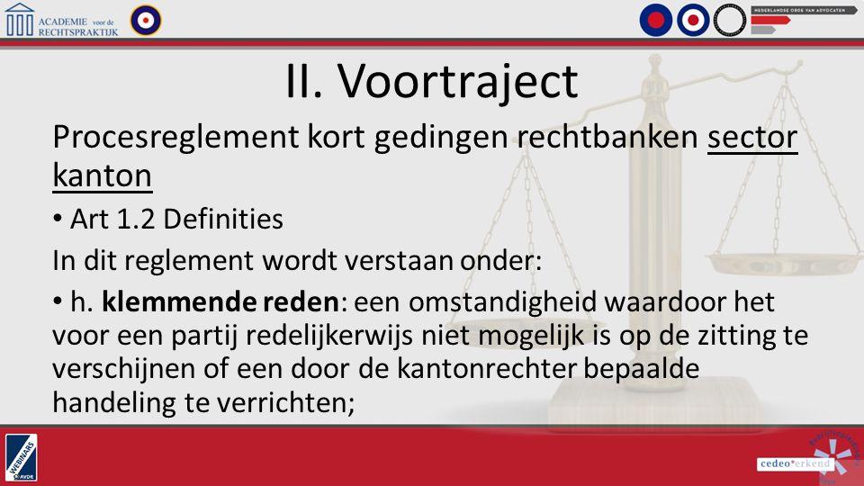 II. Voortraject Procesreglement kort gedingen rechtbanken sector kanton Art 1.2 Definities In dit reglement wordt verstaan onder: h. klemmende reden: