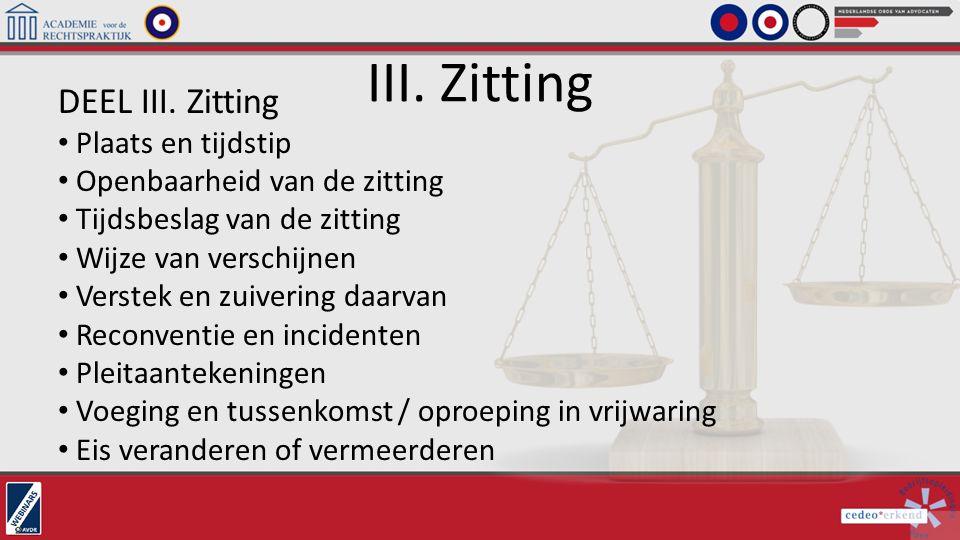 III. Zitting DEEL III. Zitting Plaats en tijdstip Openbaarheid van de zitting Tijdsbeslag van de zitting Wijze van verschijnen Verstek en zuivering da