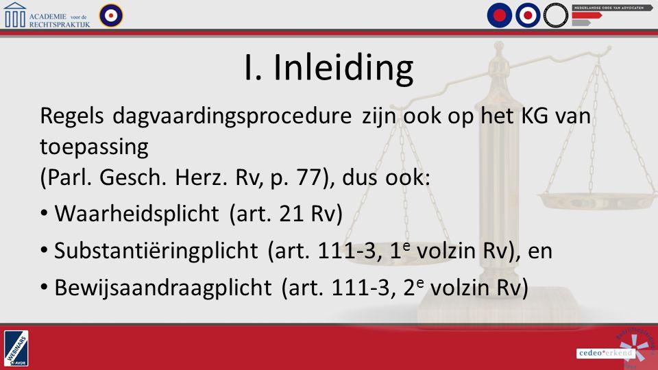 I. Inleiding Regels dagvaardingsprocedure zijn ook op het KG van toepassing (Parl. Gesch. Herz. Rv, p. 77), dus ook: Waarheidsplicht (art. 21 Rv) Subs
