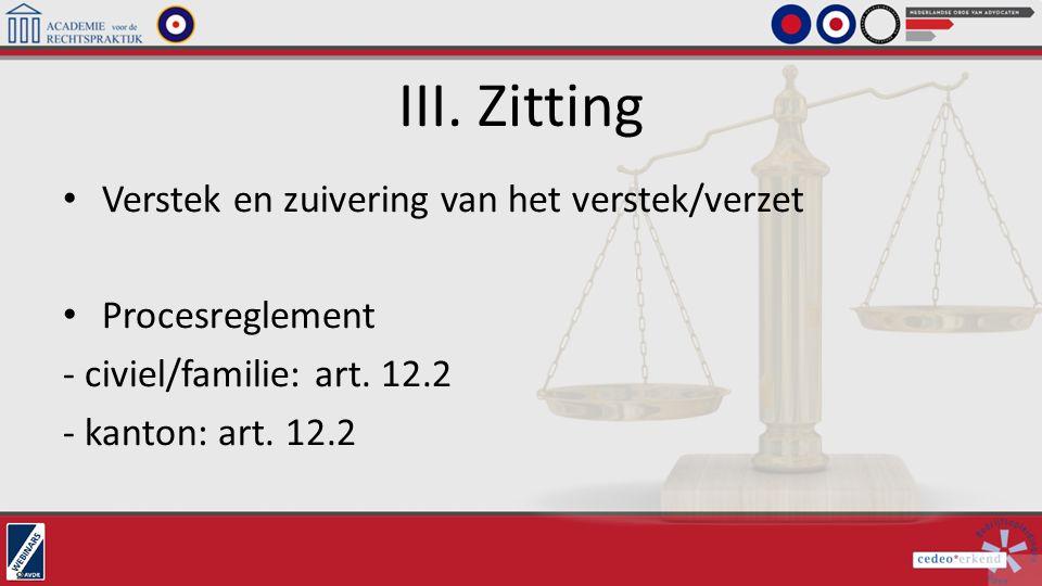 III. Zitting Verstek en zuivering van het verstek/verzet Procesreglement - civiel/familie: art. 12.2 - kanton: art. 12.2