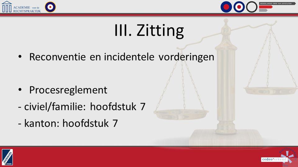 III. Zitting Reconventie en incidentele vorderingen Procesreglement - civiel/familie: hoofdstuk 7 - kanton: hoofdstuk 7