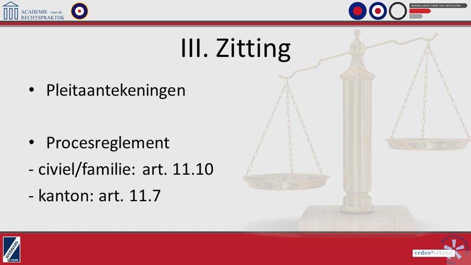 III. Zitting Pleitaantekeningen Procesreglement - civiel/familie: art. 11.10 - kanton: art. 11.7