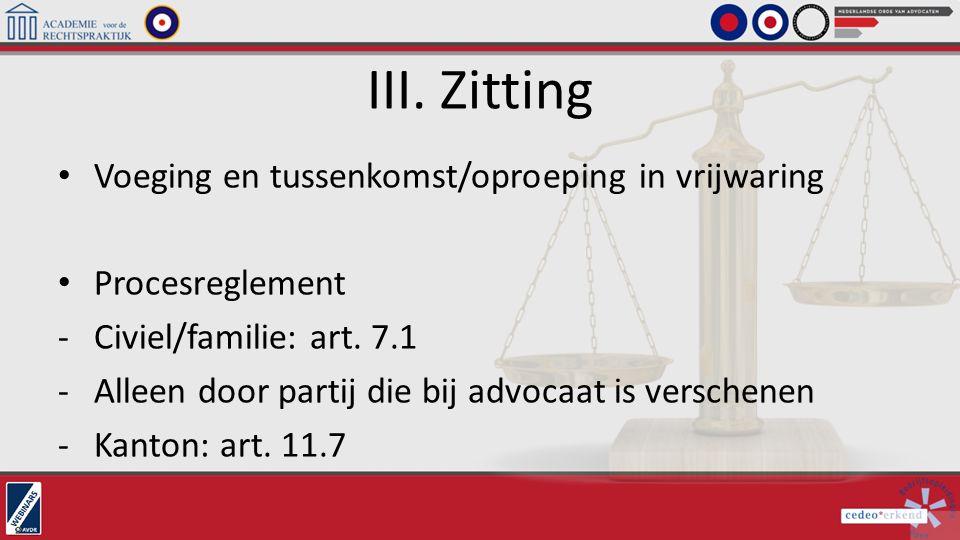 III. Zitting Voeging en tussenkomst/oproeping in vrijwaring Procesreglement -Civiel/familie: art. 7.1 -Alleen door partij die bij advocaat is verschen