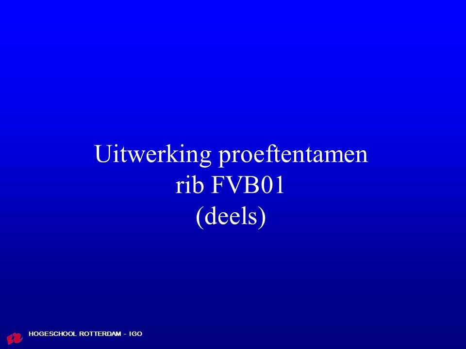 HOGESCHOOL ROTTERDAM - IGO Uitwerking proeftentamen rib FVB01 (deels)