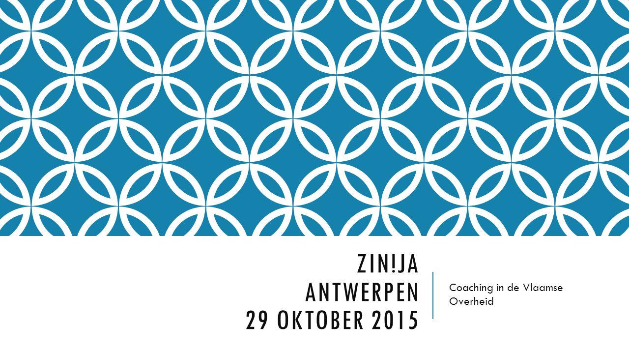 ZIN!JA ANTWERPEN 29 OKTOBER 2015 Coaching in de Vlaamse Overheid