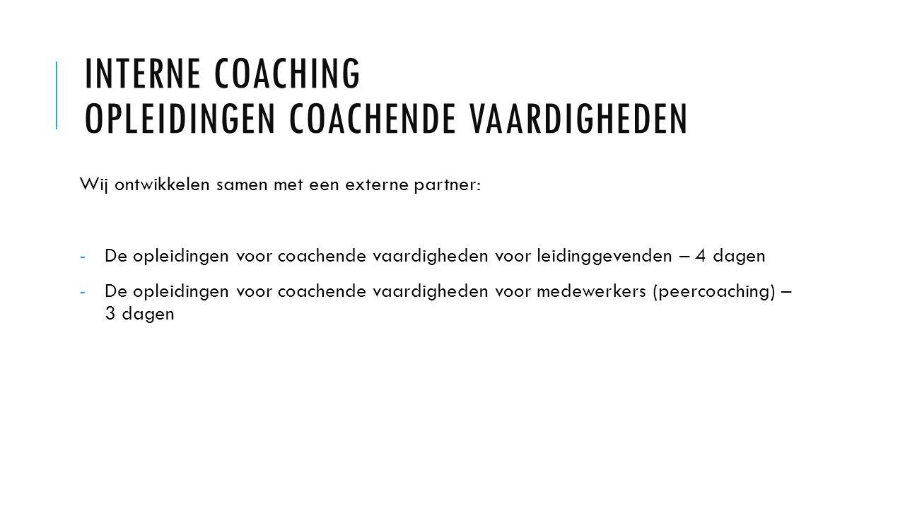 INTERNE COACHING OPLEIDINGEN COACHENDE VAARDIGHEDEN Wij ontwikkelen samen met een externe partner: -De opleidingen voor coachende vaardigheden voor leidinggevenden – 4 dagen -De opleidingen voor coachende vaardigheden voor medewerkers (peercoaching) – 3 dagen