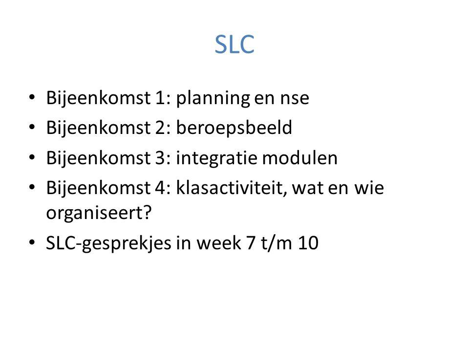 SLC Bijeenkomst 1: planning en nse Bijeenkomst 2: beroepsbeeld Bijeenkomst 3: integratie modulen Bijeenkomst 4: klasactiviteit, wat en wie organiseert.