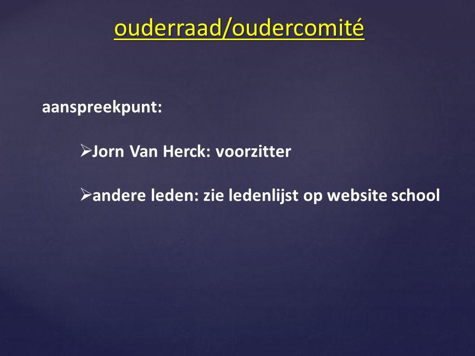 ouderraad/oudercomité aanspreekpunt:  Jorn Van Herck: voorzitter  andere leden: zie ledenlijst op website school