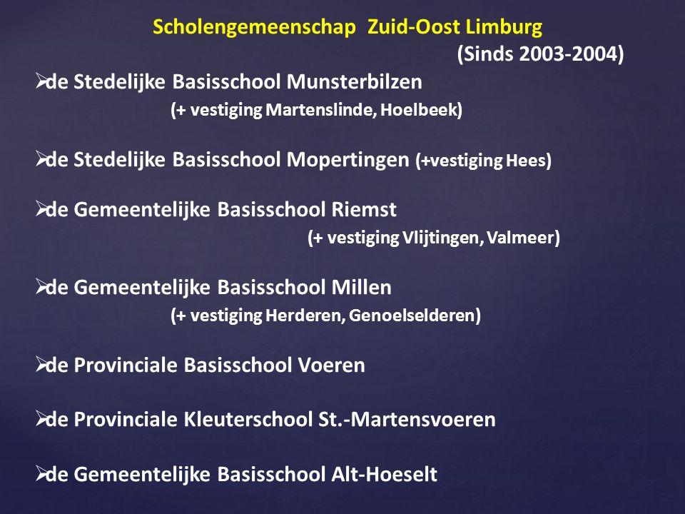 Scholengemeenschap Zuid-Oost Limburg (Sinds 2003-2004)  de Stedelijke Basisschool Munsterbilzen (+ vestiging Martenslinde, Hoelbeek)  de Stedelijke Basisschool Mopertingen (+vestiging Hees)  de Gemeentelijke Basisschool Riemst (+ vestiging Vlijtingen, Valmeer)  de Gemeentelijke Basisschool Millen (+ vestiging Herderen, Genoelselderen)  de Provinciale Basisschool Voeren  de Provinciale Kleuterschool St.-Martensvoeren  de Gemeentelijke Basisschool Alt-Hoeselt