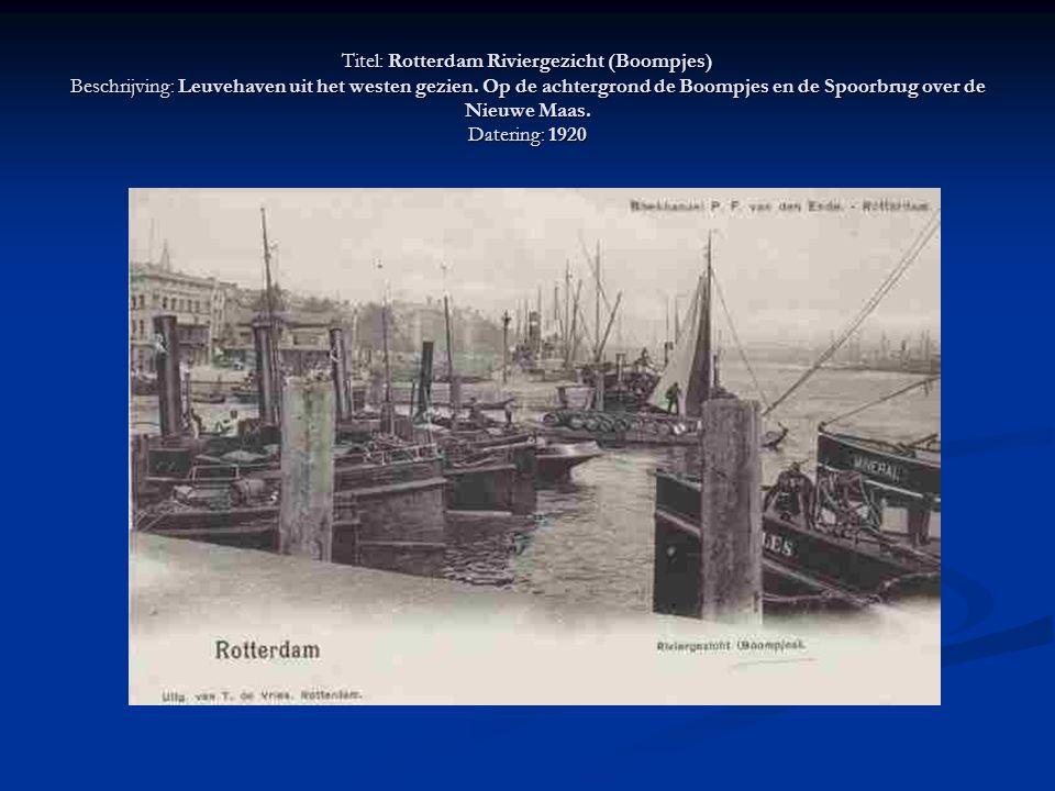 Titel: Rotterdam Riviergezicht (Boompjes) Beschrijving: Leuvehaven uit het westen gezien. Op de achtergrond de Boompjes en de Spoorbrug over de Nieuwe
