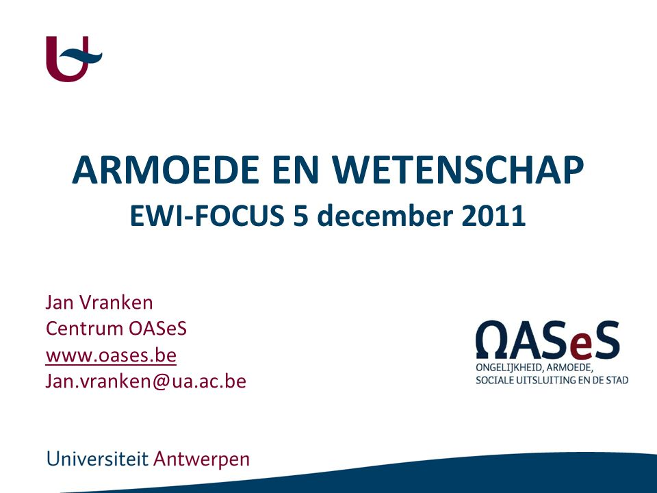 ARMOEDE EN WETENSCHAP EWI-FOCUS 5 december 2011 Jan Vranken Centrum OASeS www.oases.be Jan.vranken@ua.ac.be