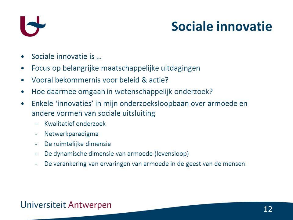 12 Sociale innovatie Sociale innovatie is … Focus op belangrijke maatschappelijke uitdagingen Vooral bekommernis voor beleid & actie.