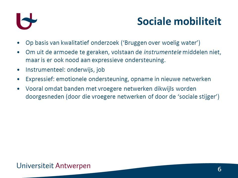 6 Sociale mobiliteit Op basis van kwalitatief onderzoek ('Bruggen over woelig water') Om uit de armoede te geraken, volstaan de instrumentele middelen niet, maar is er ook nood aan expressieve ondersteuning.