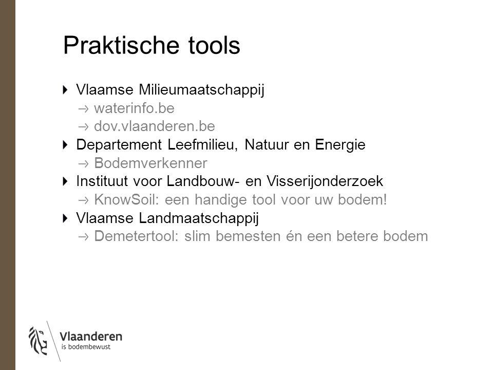 Praktische tools Vlaamse Milieumaatschappij waterinfo.be dov.vlaanderen.be Departement Leefmilieu, Natuur en Energie Bodemverkenner Instituut voor Landbouw- en Visserijonderzoek KnowSoil: een handige tool voor uw bodem.